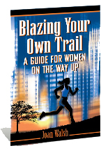 Blazing Your Own Trail: A Guide for Women on the Way Up - A book by Joan Walsh