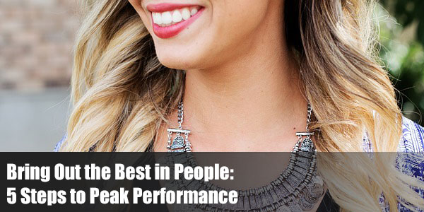Bring Out the Best in People: 5 Steps to Peak Performance