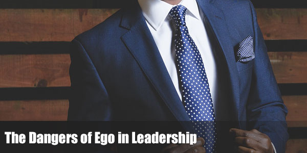 The Dangers of Ego in Leadership