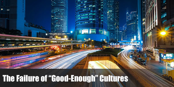 "The Failure of ""Good-Enough"" Cultures"