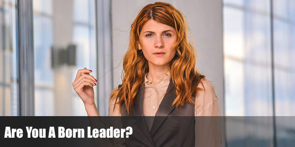 Are You A Born Leader?